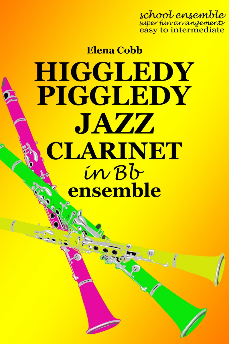 Higgledy Piggledy Jazz for clarinet ensemble by Elena Cobb