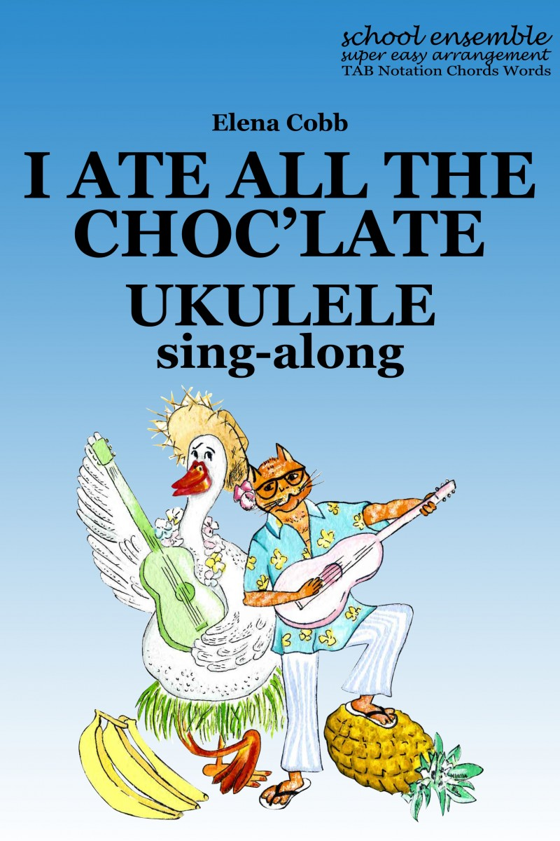 I Ate All the Choc'late Ukulele Sing-Along Ensemble by Elena Cobb