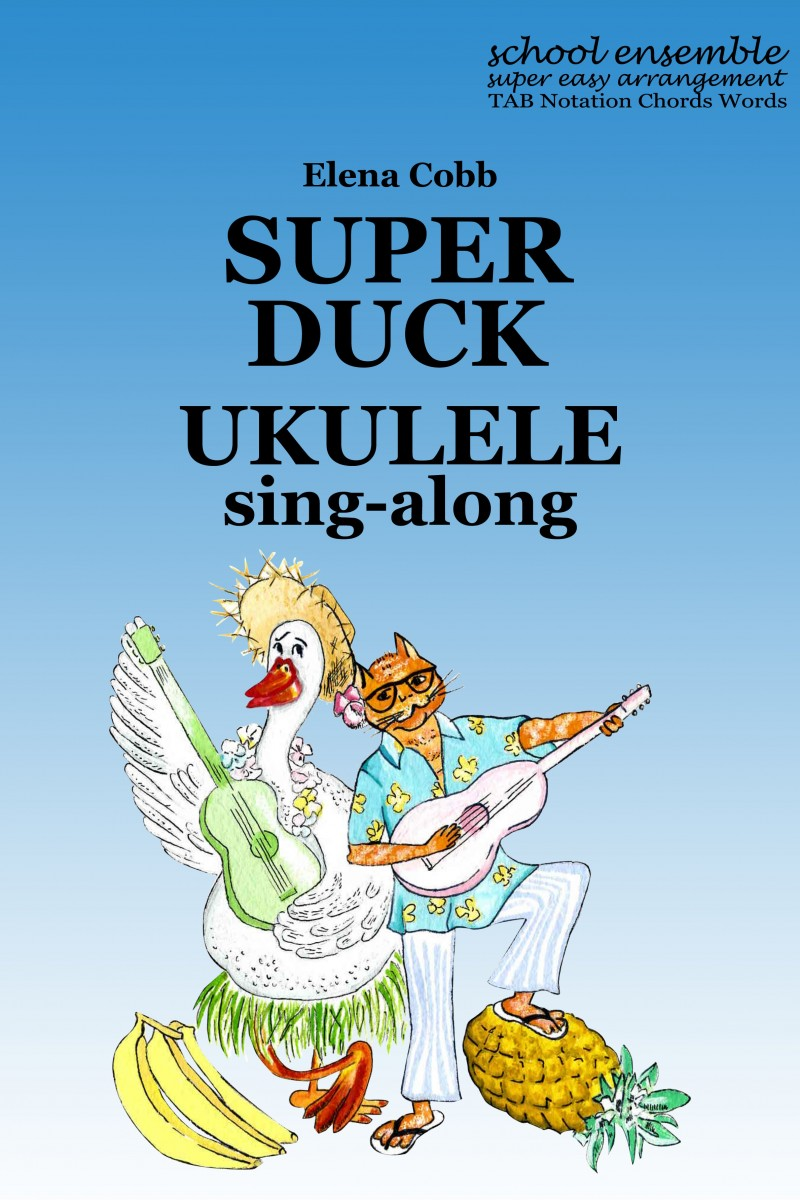 Super Duck Ukulele Sing-Along Ensemble by Elena Cobb