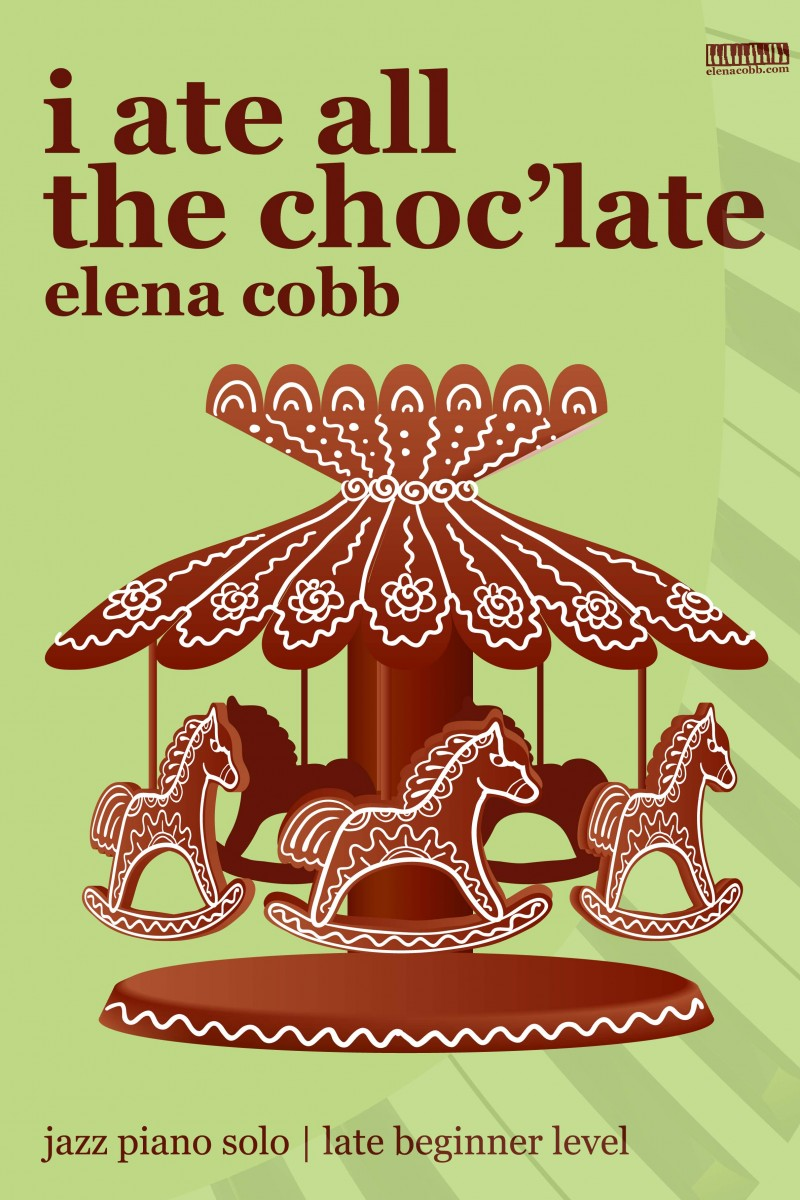 I Ate All The Choc'late for piano by Elena Cobb