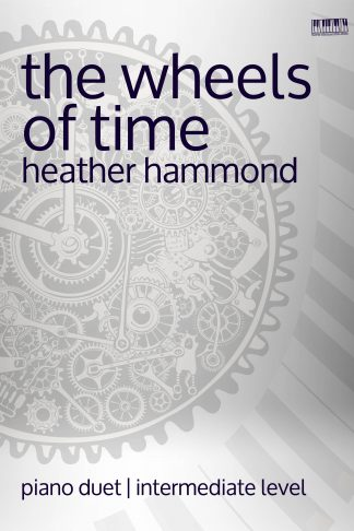 The Wheels Of Time Piano Duet By Heather Hammond