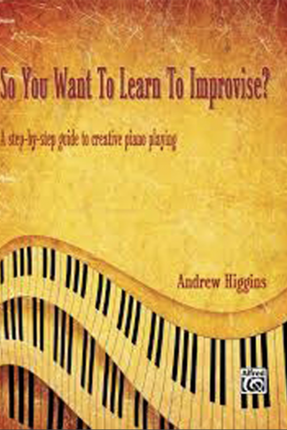 Andrew Higgins So You Want To Learn To Improvise