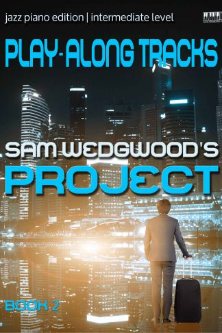 Sam Wedgwood Project 2 Jazz Piano Edition Play-Along Tracks